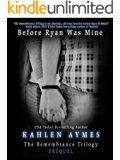 Before Ryan Was Mine: The Remembrance Trilogy Prequel