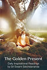 The Golden Present: Daily Inspirational Readings by Sri Swami Satchidananda Kindle Edition
