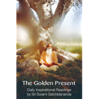 The Golden Present: Daily Inspirational Readings by Sri Swami Satchidananda (English Edition)