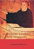 Martinho Lutero - Obras selecionadas Vol. 2: O Programa da Reforma - Escritos de 1520 (Obras Selecionadas de Martinho Lutero)