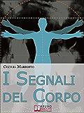 I Segnali del Corpo. Comprendere la Psicosomatica per Conoscere il Proprio Corpo. (Ebook italiano - Anteprima Gratis) : Comprendere la Psicosomatica per Conoscere il Proprio Corpo