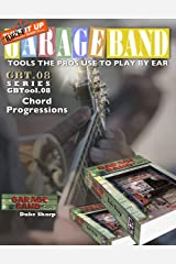 Garage Band Theory – GBTool 08 Chord Progressions: excerpt from Garage Band Theory: Tools the Pros Use to Play by Ear (Garage Band Theory - Tools the Pro's Use to Play by Ear Book 9) Kindle Edition