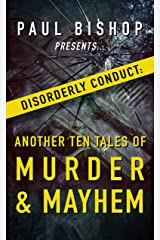 Paul Bishop Presents...Disorderly Conduct: Another Ten Tales of Murder & Mayhem Kindle Edition