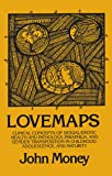 Lovemaps: Clinical Concepts of Sexual/Erotic Health and Pathology, Paraphilia, and Gender Transposition in Childhood, Adolescence, and Maturity (New Concepts in Sexuality)