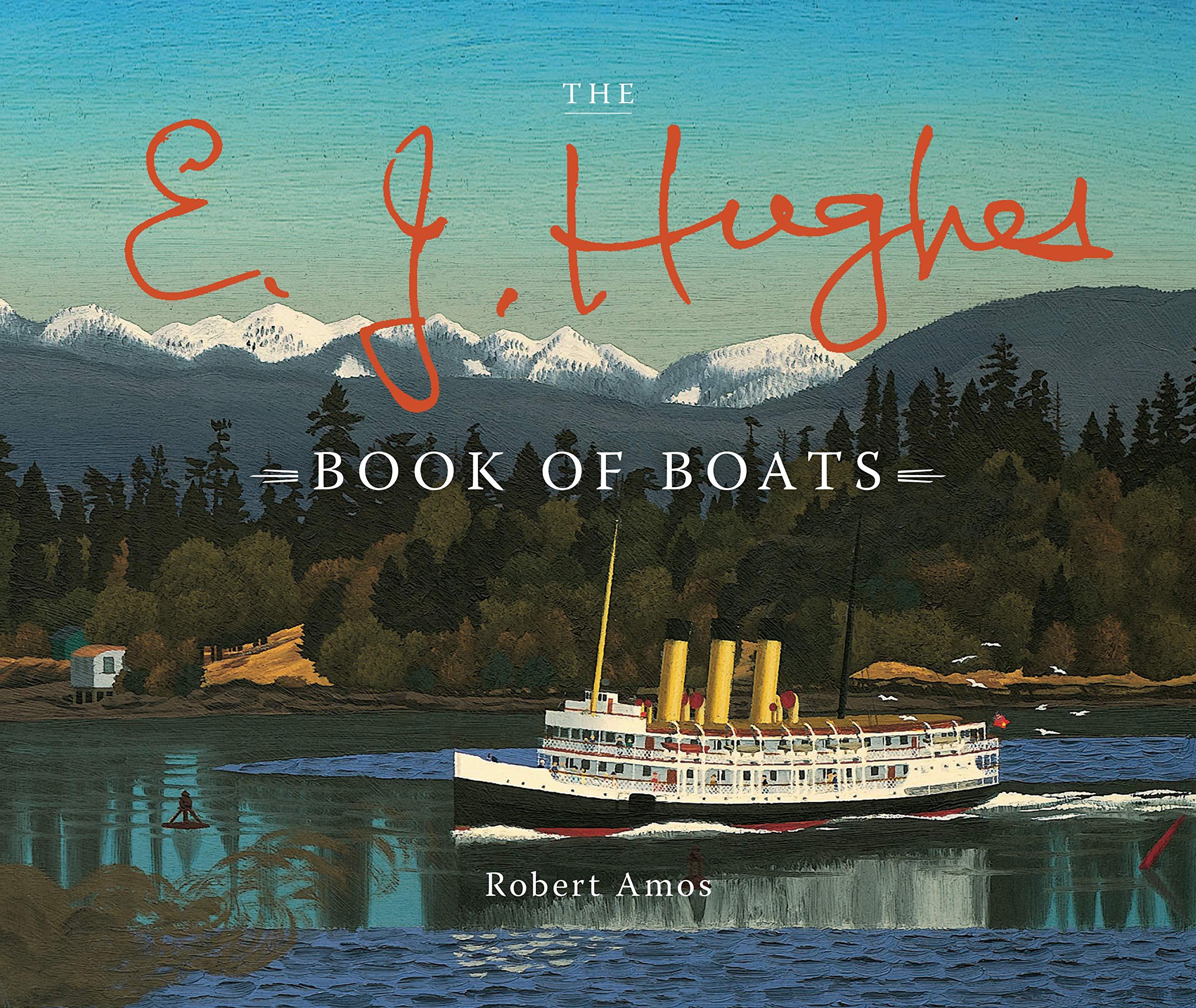 E.J. Hughes Book of Boats, The: Amos, Robert: 9781771513364: Books - Amazon .ca