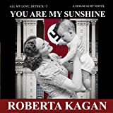 You Are My Sunshine: A Holocaust Novel: All My Love Detrick Series, Book 2