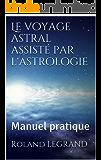 Le voyage astral assisté par l'astrologie: Manuel pratique (French Edition)