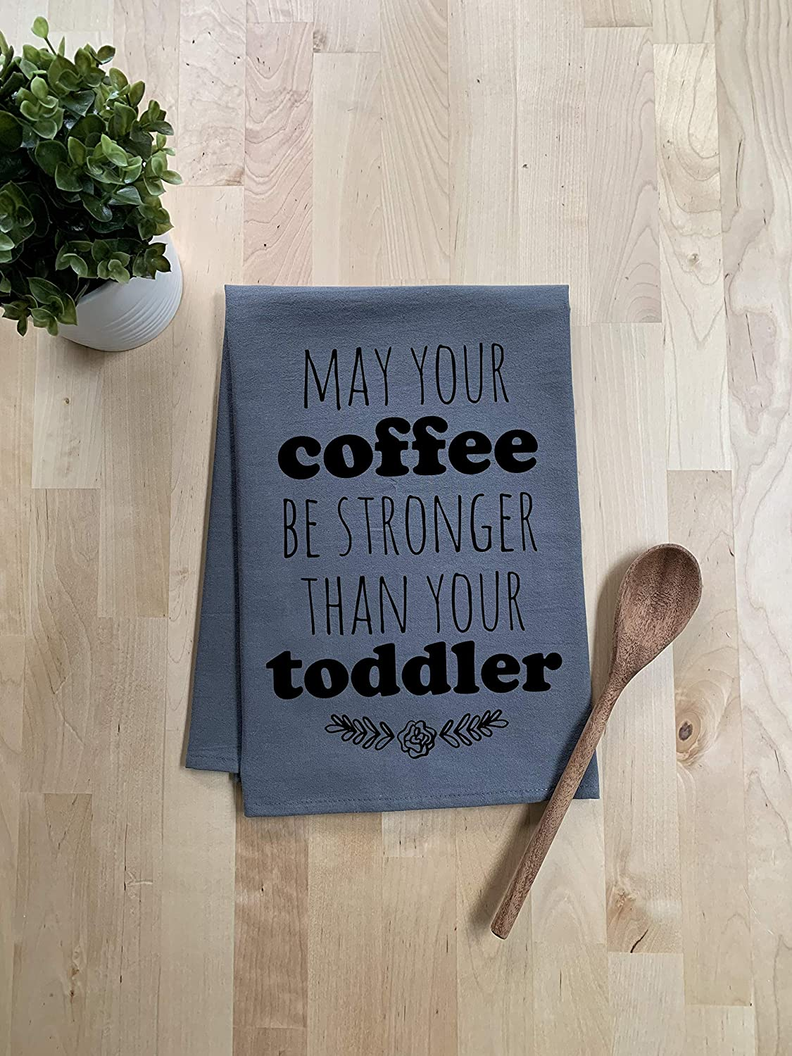 Funny//Sweet Kitchen Cloth ~ Funny Dish Towel ~ May Your Coffee Be Stronger Than Your Toddler Tea Towel ~ Gray