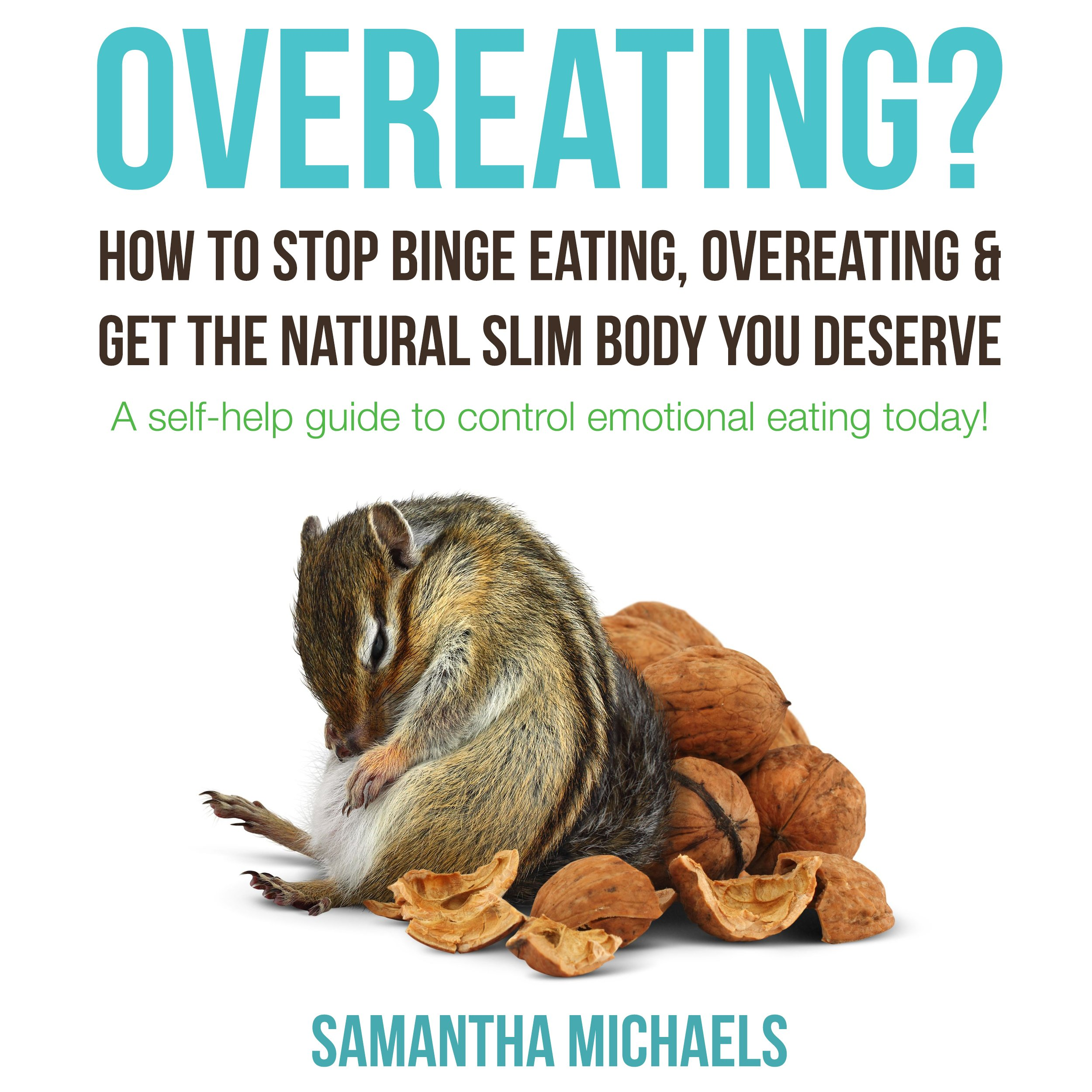 Overeating  How To Stop Binge Eating Overeating And Get The Natural Slim Body You Deserve  A Self Help Guide To Control Emotional Eating Today