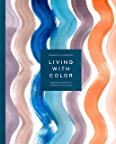 Living with Color: Inspiration and How-Tos to Brighten Up Your Home