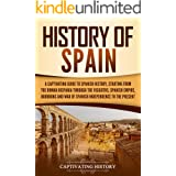 History of Spain: A Captivating Guide to Spanish History, Starting from Roman Hispania through the Visigoths, the Spanish Emp