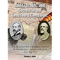 Image for Spies, Scouts, and Secrets in the Gettysburg Campaign: How the Critical Role of Intelligence Impacted the Outcome of Lee's Invasion of the North, June-July 1863