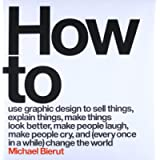 How to Use Graphic Design to Sell Things, Explain Things, Make Things Look Better, Make People Laugh, Make People Cry…