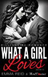 What A Girl Loves: (Billionaire Romance) (Book 4) (Alpha Billionaire Romance Series)