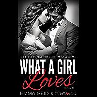 What A Girl Loves: (Billionaire Romance) (Book 4) (Alpha Billionaire Romance Series)