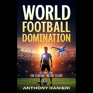 World Football Domination: The Virtual Talent Scout (Book 1) (World Football Domination Series)