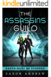 The Assassins Guild: Earth Must BE Stopped (The Assassin Guild Book 1)