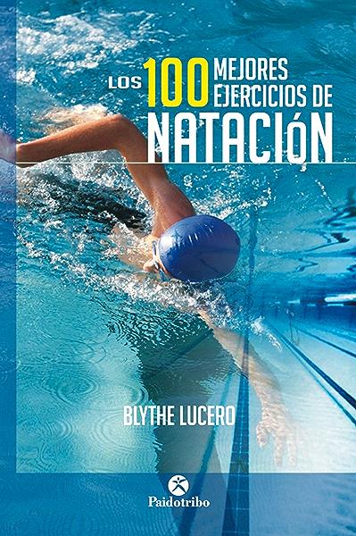 Los 100 mejores ejercicios de natación (Bicolor) (Deportes) eBook: Lucero, Blythe: Amazon.es: Tienda Kindle