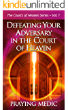 Defeating Your Adversary in the Court of Heaven (The Courts of Heaven Book 1)