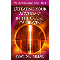 Defeating Your Adversary in the Court of Heaven (The Courts of Heaven Book 1) (English Edition)