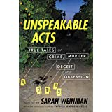 Unspeakable Acts: True Tales of Crime, Murder, Deceit & Obsession
