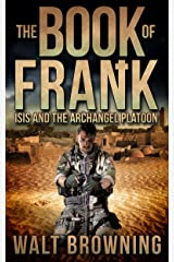 The Book of Frank: ISIS and the Archangel Platoon Kindle Edition