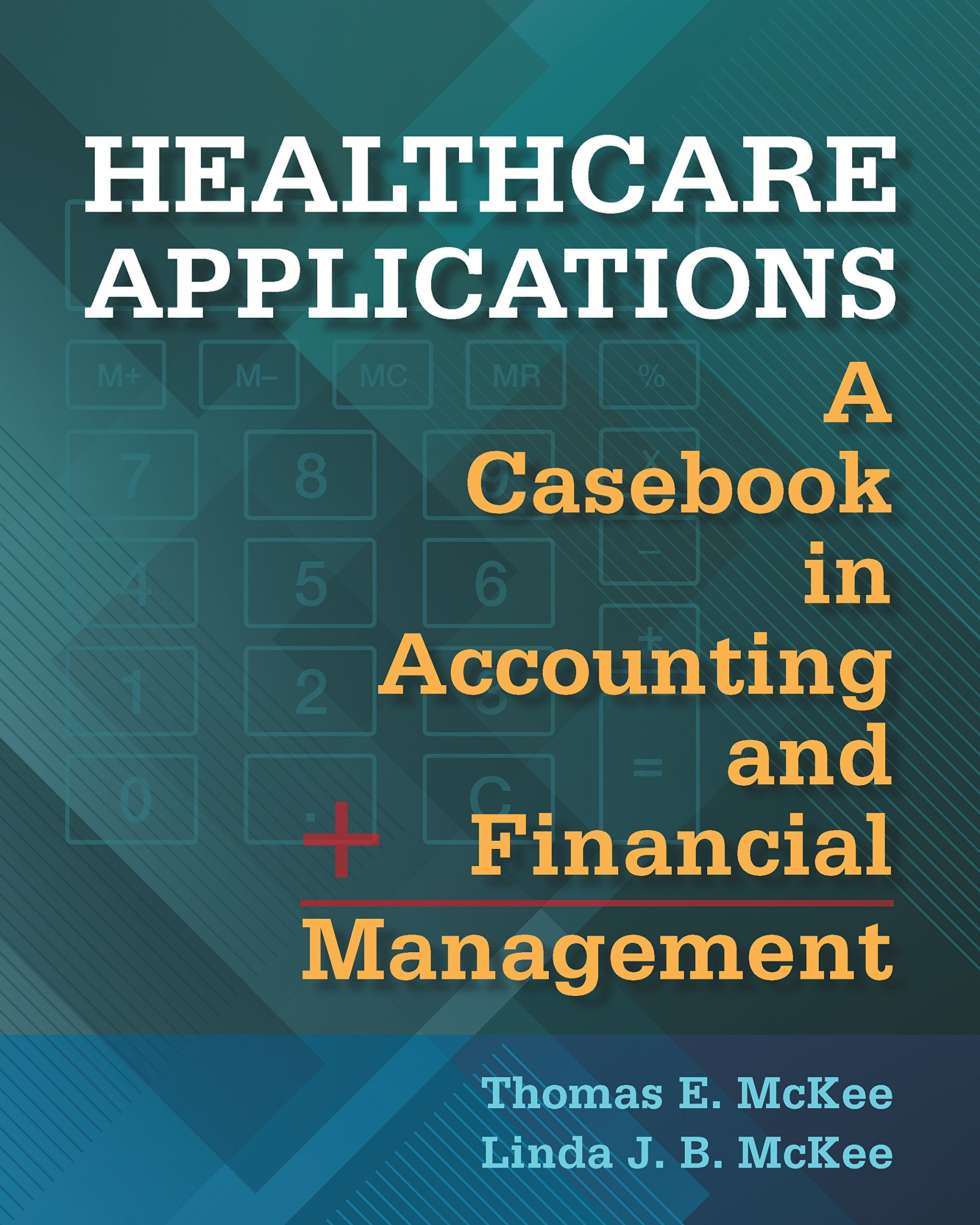 Healthcare Applications: A Casebook in Accounting and Financial Management