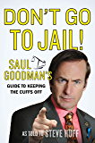 Don't Go to Jail!: Saul Goodman's Guide to Keeping the Cuffs Off