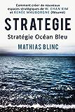 Strategie: Stratégie Océan Bleu: Comment créer de nouveaux espaces stratégiques  de W.Chan Kim et Renée Mauborgne (Résumé) (Essentiels du management t. 1)