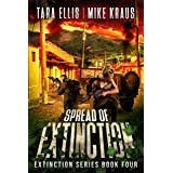 Spread of Extinction - The Extinction Series Book 4: A Thrilling Post-Apocalyptic Survival Series
