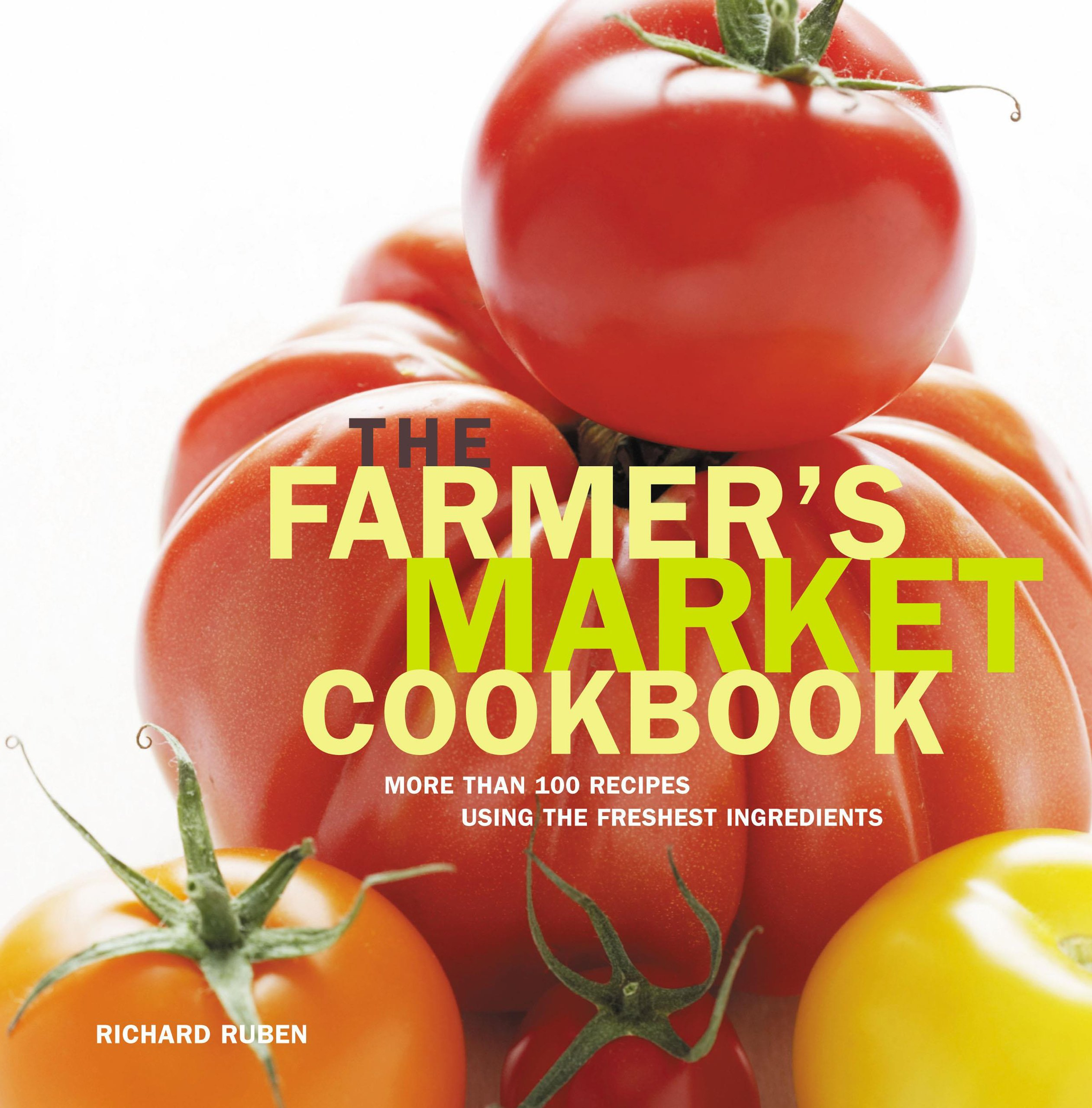 Farmer's Market Cookbook: More Than 100 Recipes Using The Freshest Ingredients ebook