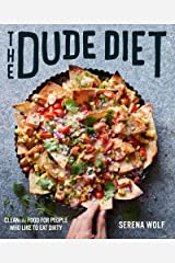 The Dude Diet: Clean(ish) Food for People Who Like to Eat Dirty Kindle Edition
