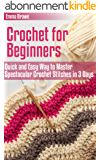 Crochet for Beginners: Quick and Easy Way to Master Spectacular Crochet Stitches in 3 Days (Crochet Patterns Book 1) (English Edition)