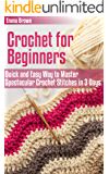 Crochet for Beginners: Quick and Easy Way to Master Spectacular Crochet Stitches in 3 Days (Crochet Patterns Book 1)