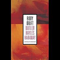 Body Drift: Butler, Hayles, Haraway (Posthumanities Book 22)
