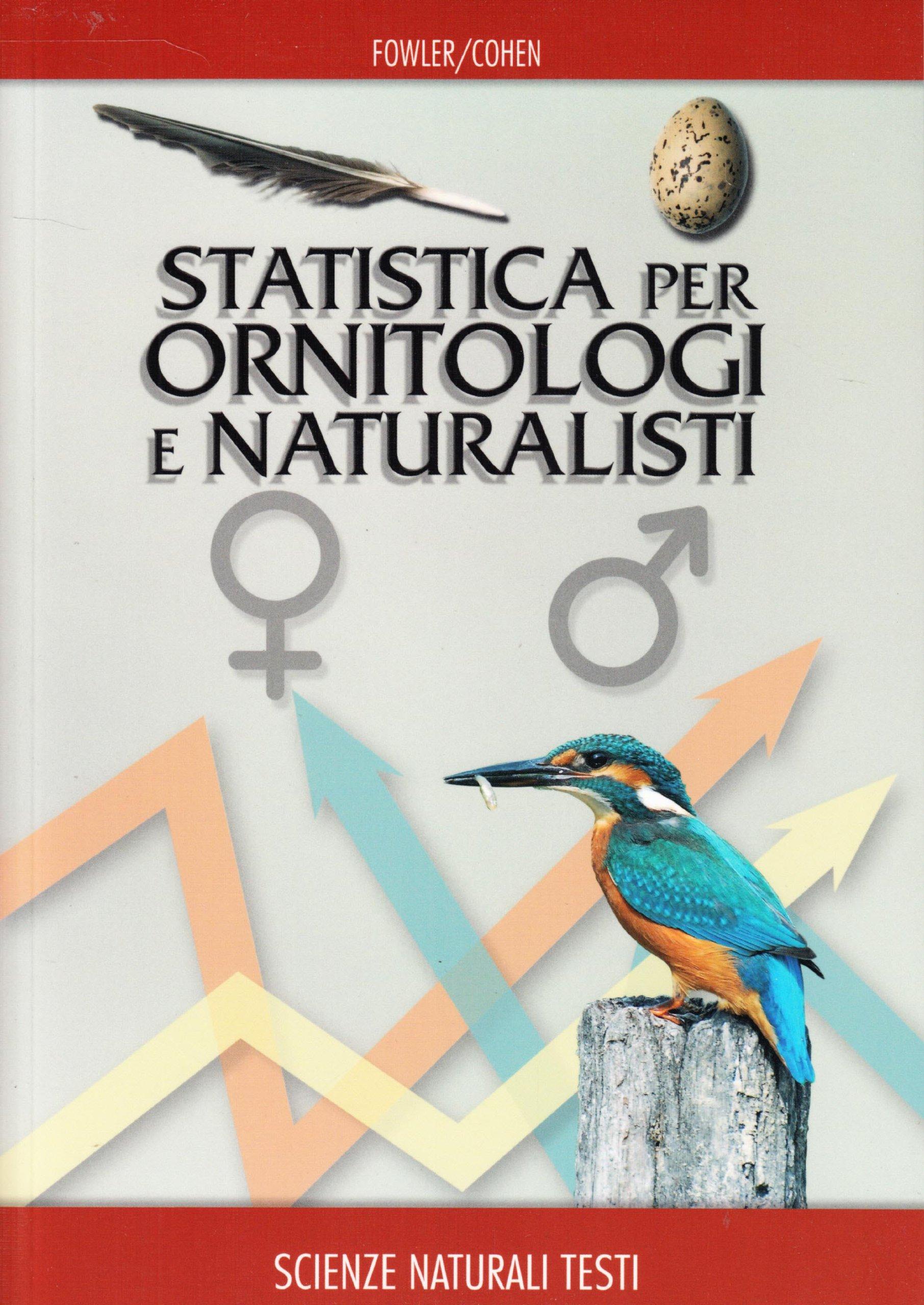 Statistica per ornitologi e naturalisti Copertina flessibile – 1 mag 2010 Jim Fowler Louis Cohen Franco Muzzio Editore 8874132220