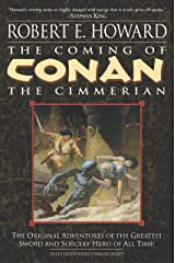 The Coming of Conan the Cimmerian: The Original Adventures of the Greatest Sword and Sorcery Hero of All Time! Paperback