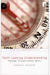 Faith Lacking Understanding: Theology 'Through a Glass, Darkly' Paperback