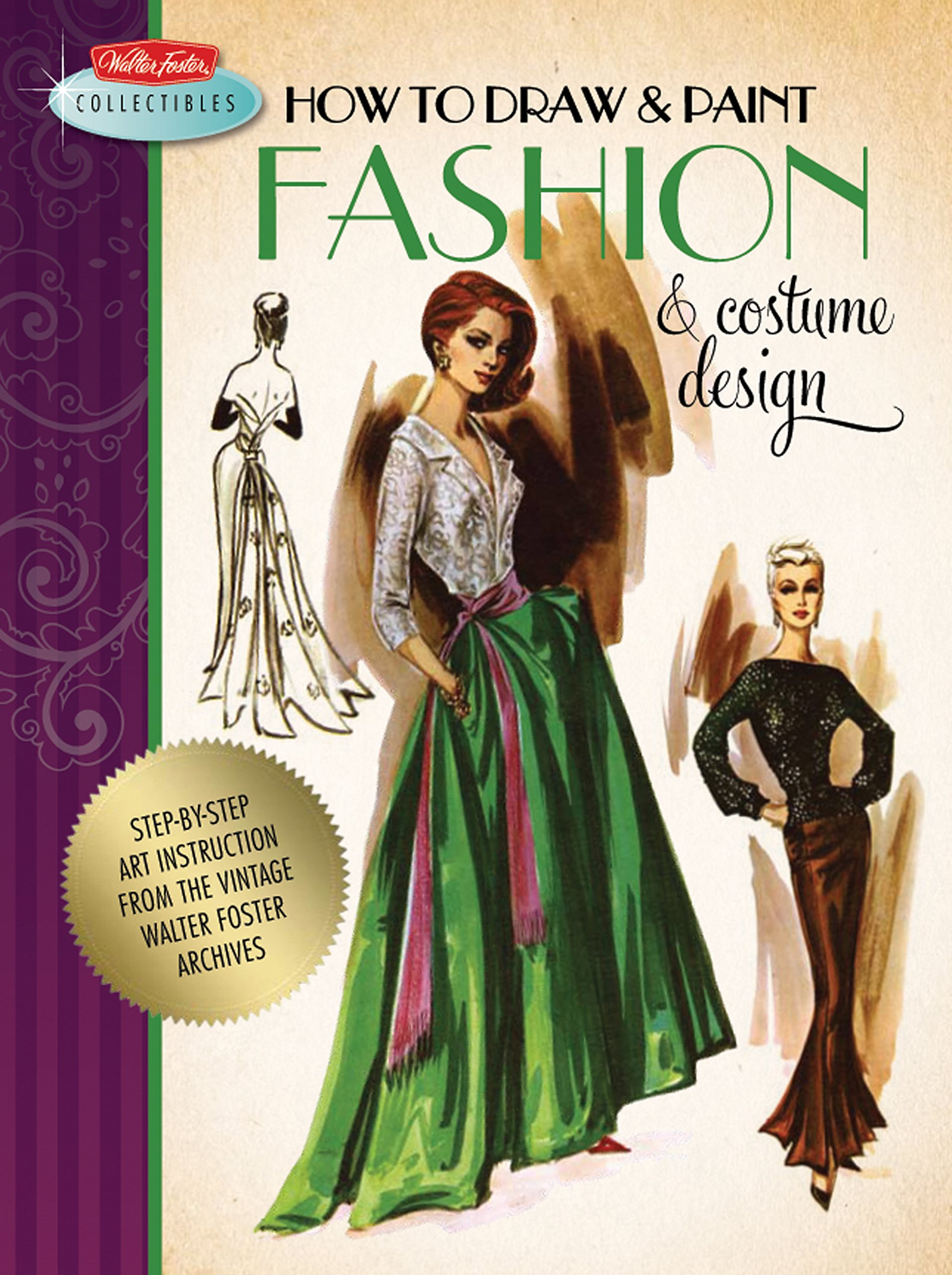 How To Draw Paint Fashion Costume Design Artistic Inspiration And Instruction From The Vintage Walter Foster Archives Walter Foster Collectibles Walter Foster Creative Team 0499991613298 Amazon Com Books