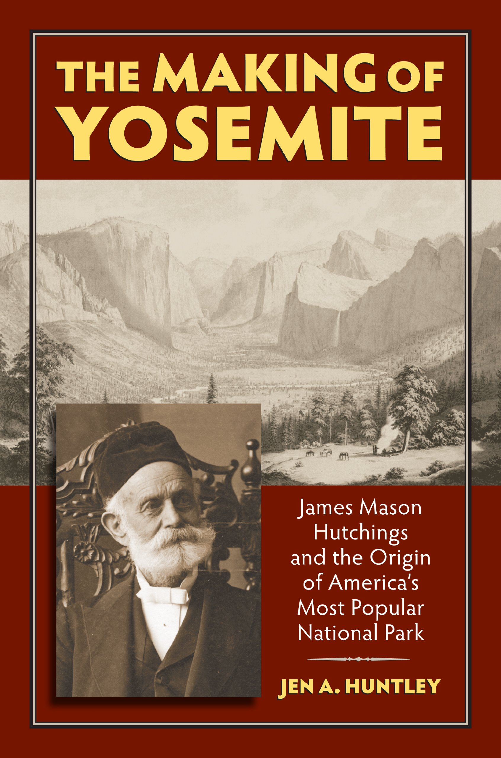 Download The Making of Yosemite: James Mason Hutchings and the Origin of America's Most Popular Park PDF