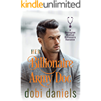 Her Billionaire Army Doc: An enemies-to-lovers arranged marriage medical billionaire romance (Dexington Medical Billionaire Romance Series Book 4)