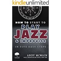 HOW TO Start to PLAY JAZZ & Improvise: in Five Easy Steps (Jazz & Improvisation Series Book 2) book cover