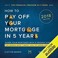 How to Pay Off Your Mortgage in Five Years, Second Edition: Slash Your Mortgage with a Proven System the Banks Don't Want You to Know About