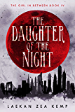 The Daughter of the Night: The Girl In Between Book 4