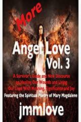 More Angel Love: Vol. 3 A Survivor's Guide and New Discourse on Healing Our Wounds and Living Our Lives With Meaning, Significance and Joy Kindle Edition