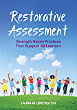 Restorative Assessment: Strength-Based Practices That Support All Learners (NULL)