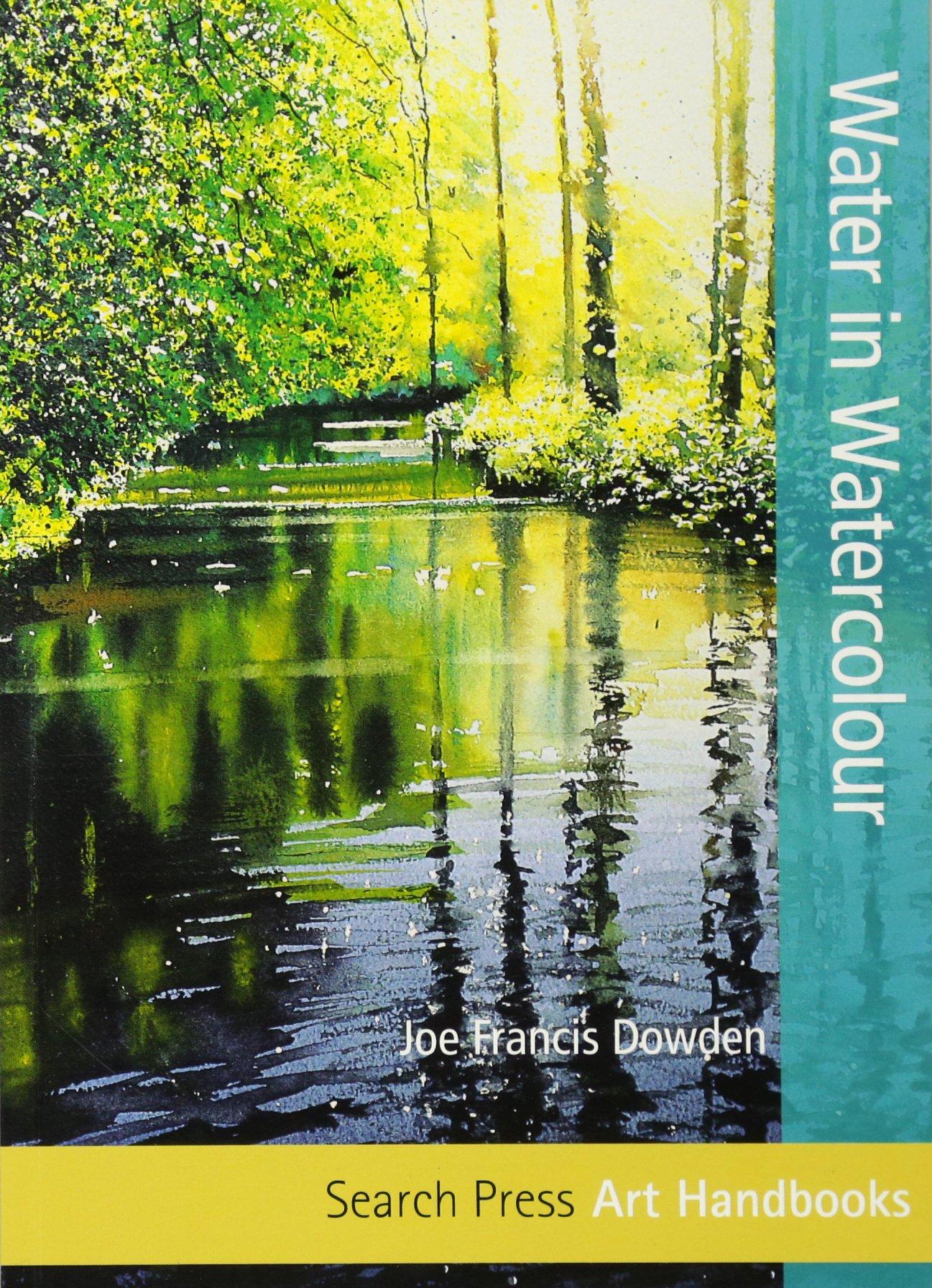 Watercolor books by search press - Water In Watercolour Art Handbooks Joe Francis Dowden 9781844488919 Amazon Com Books