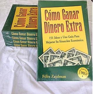 Cómo ganar dinero extra: 151 ideas y una guía para mejorar su situación económica (