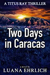 Two Days in Caracas: A Titus Ray Thriller (Titus Ray Thrillers Book 2) Kindle Edition