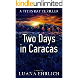 Two Days in Caracas: A Titus Ray Thriller (Titus Ray Thrillers Book 2)